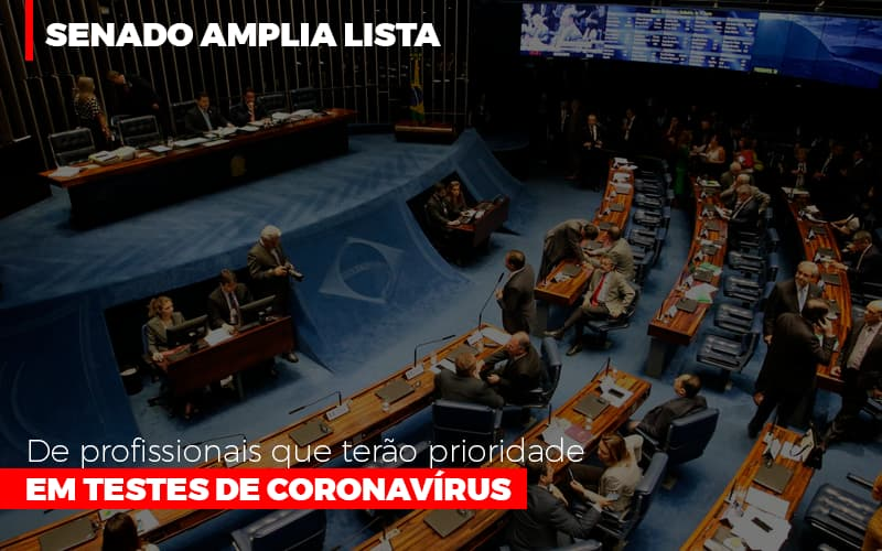 Senado Amplia Lista De Profissionais Que Terão Prioridade Em Testes De Coronavírus