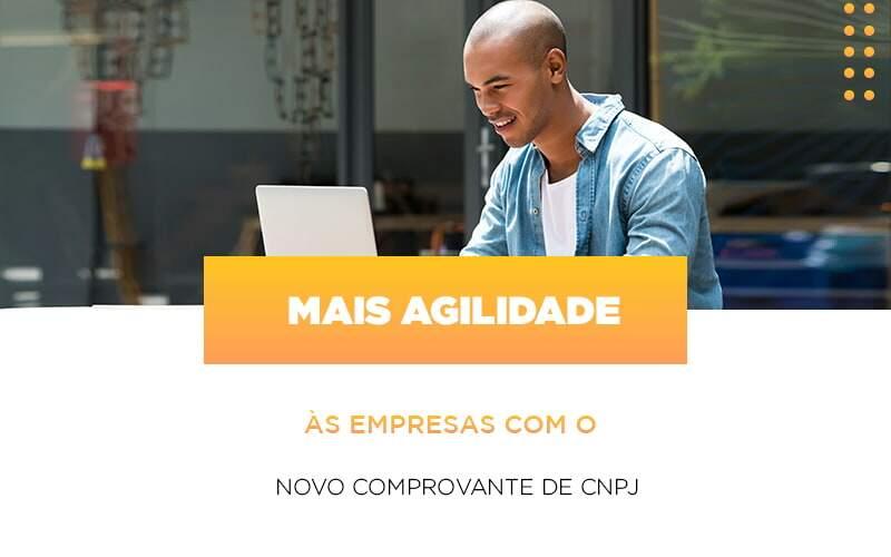 Mais Agilidade às Empresas Com O Novo Comprovante De CNPJ